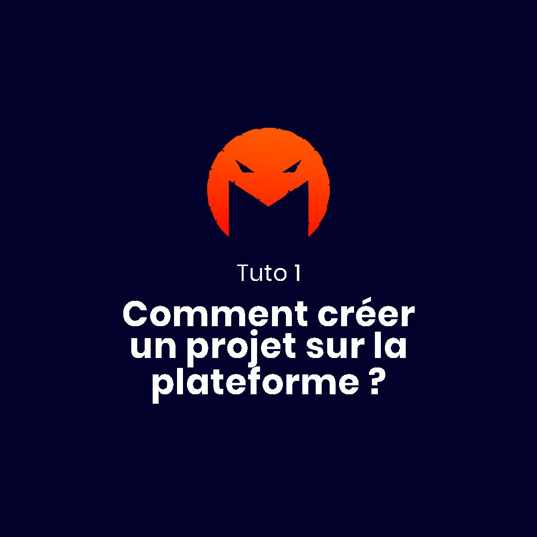 TUTO 1 - Comment créer un projet sur la plateforme ?