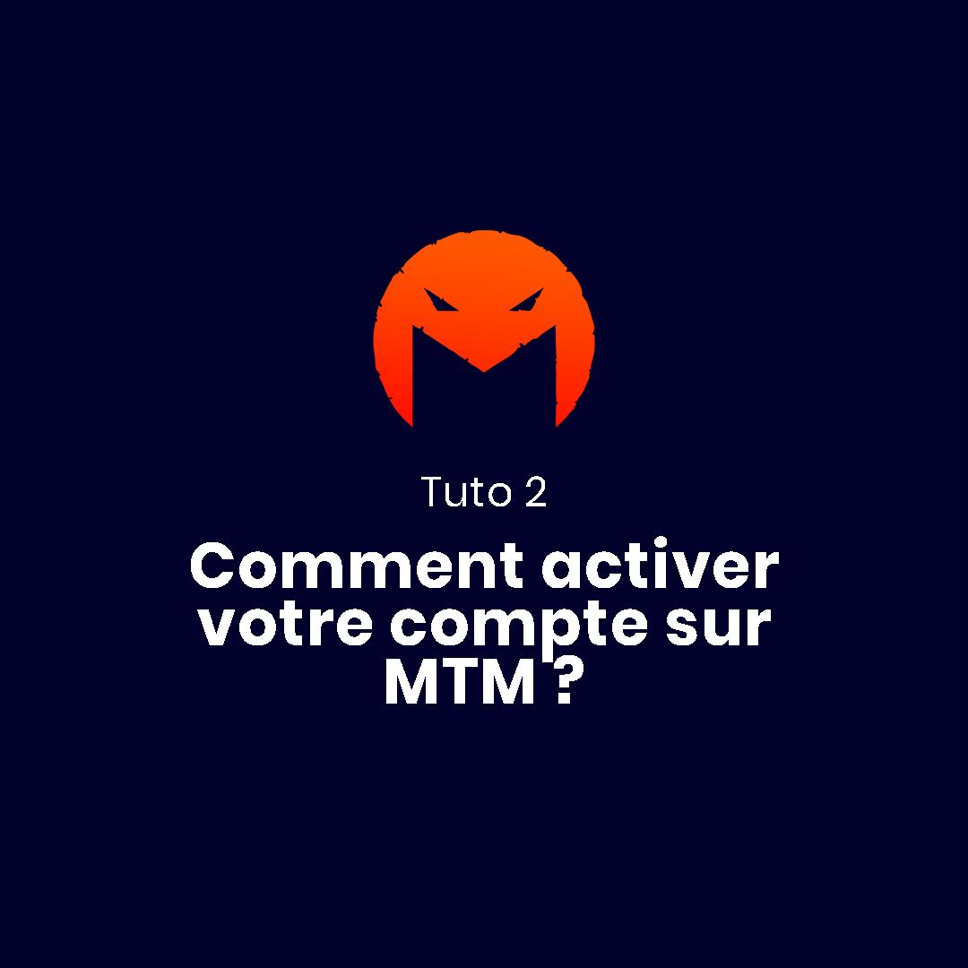 TUTO 2 - Comment activer votre compte sur MTM